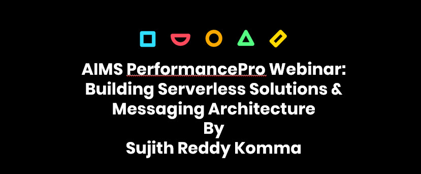 Recorded Webinar: AIMS PerformancePro Sujith Reddy Komma Building Serverless Solutions