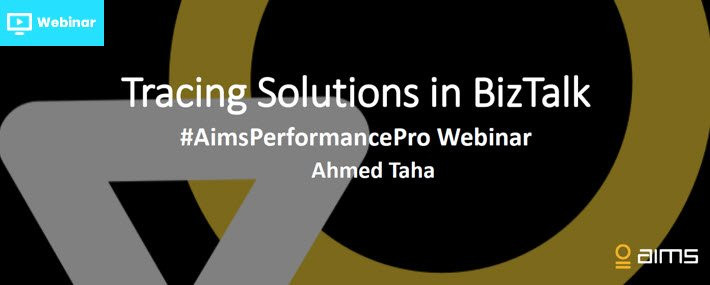 Recorded Webinar: AIMS PerformancePro Ahmed Taha on Tracing & Debugging BizTalk Solutions